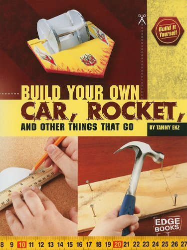 Build Your Own Car, Rocket, and Other Things that Go (Build It Yourself)
