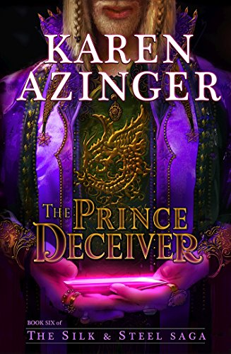 The Prince Deceiver (The Silk & Steel Saga Book 6) (Steel And Silk Saga)