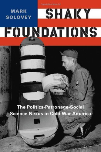 Shaky Foundations: The Politics-Patronage-Social Science Nexus in Cold War America (Studies in Modern Science, Technology, and the Environment) by Solovey, Professor Mark (2013) Hardcover