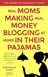 Real Moms Making Real Money Blogging, At Home, In Their Pajamas (The Mommy Blogger Next Door Book 1)