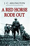 A Red Horse Rode Out, J. C. Arlington, 0741423421