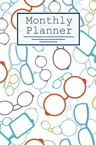 Monthly Planner: Glasses Pattern: 120 Page Monthly Calendar, Schedule, Important Dates, Goals and To Do List, and Events! Optometrist and Optometry Students.