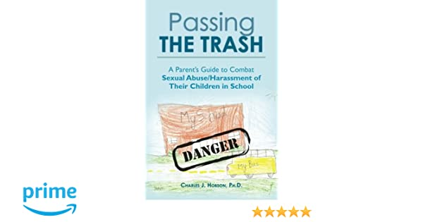 Passing the Trash: A Parents Guide to Combat Sexual Abuse/Harassment of Their Children in School