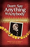 img - for Don't Say Anything to Anybody: A German World War II Girlhood book / textbook / text book