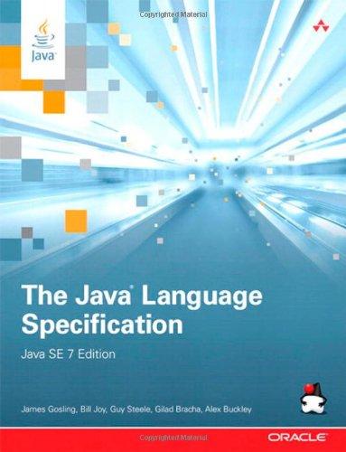 The Java Language Specification, Java SE 7 Edition by Alex Buckley , Bill Joy , Gilad Bracha , Guy L. Steele Jr. , James Gosling, Publisher : Addison-Wesley Professional
