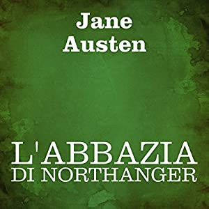 L'Abbazia di Northanger [Northanger Abbey] Audiobook