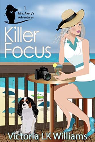 Killer Focus (Mrs. Avery's Adventures Book 1) by [Williams, Victoria LK]