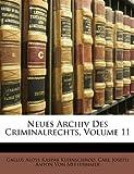 Neues Archiv Des Criminalrechts, Volume 11 (German Edition), Gallus Aloys Kaspar Kleinschrod and Carl Joseph Anton Von Mittermaier, 1147836817