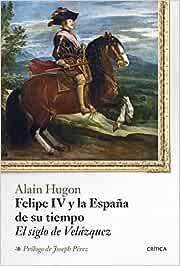 Felipe IV y la España de su tiempo: El siglo de Velázquez (Serie Mayor)