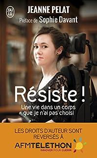 Résiste ! : une vie dans un corps que je n'ai pas choisi