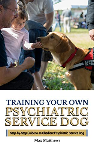 Service Dog: Training Your Own Psychiatric Service Dog: Step by Step Guide To An Obedient Psychiatric Service Dog by [Matthews, Max]