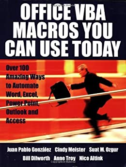 Office VBA Macros You Can Use Today: Over 100 Amazing Ways to Automate Word, Excel, PowerPoint, Outlook, and Access by [Gonzalez, Juan Pablo, Cindy Meister, Suat Ozgur, Anne Troy, Bill Dilworth, T J Brandt]