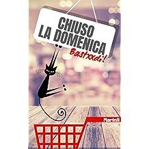 CHIUSO LA DOMENICA: (Bastxxdi!) (Italian Edition)