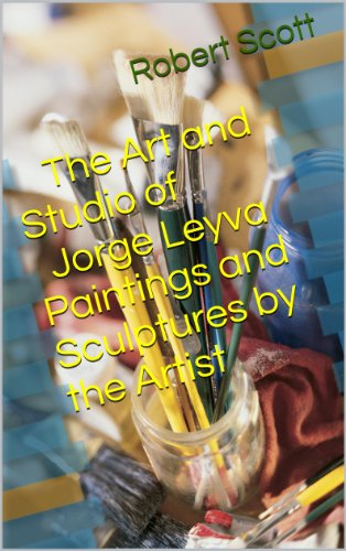 Art Painting Sculpture (The Art and Studio of Jorge Leyva - Paintings and Sculptures by the Artist)