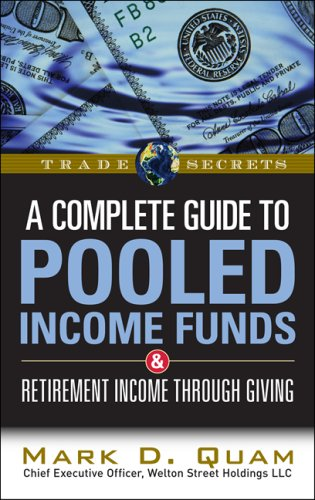 Download A Complete Guide to Pooled Income Funds and Retirement Income Through Giving (Trade Secrets (Marketplace Books)) PDF