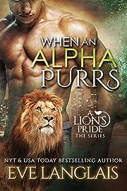 When An Alpha Purrs (A Lion's Pride Book 1)