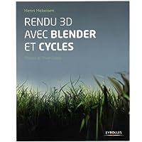 Rendu 3D avec Blender et Cycles: Le rendu photoréaliste libre.