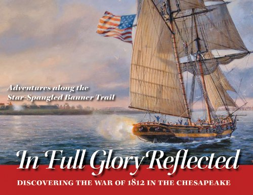 In Full Glory Reflected  Discovering The War Of 1812 In The Chesapeake