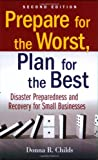 Prepare for the Worst, Plan for the Best: Disaster Preparedness and Recovery for Small Businesses