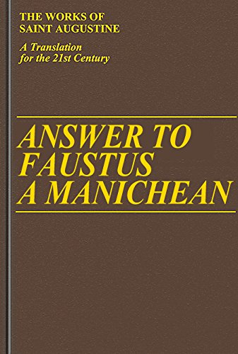Answer to Faustus, A Manichean (Vol. I/20) (The Works of Saint Augustine: A Translation for the 21st Century)