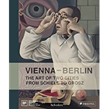 Vienna--Berlin: The Art of Two Cities from Schiele to Grosz (2013-12-25)