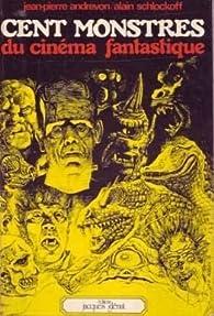 Cent monstres du cinéma fantastique par Jean-Pierre Andrevon