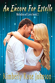 An Encore for Estelle (Melodies of Love Book 2) by [Johnson, Kimberly Rose]