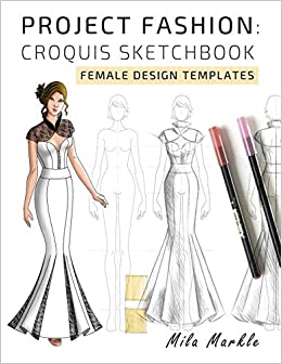 Project Fashion: Croquis Sketchbook: Female Design Templates ...