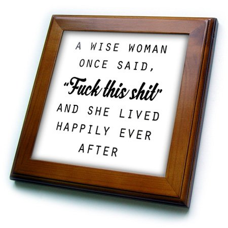 (3D Rose A A Wise Woman Once Said Fuck This Shit and SHE Lived Happily Ever After Framed Tile, 8