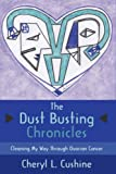 The Dust Busting Chronicles, Cheryl L. Cushine, 1434321673