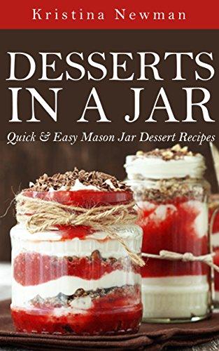 Desserts in a Jar: Quick & Easy Mason Jar Dessert Recipes(cookie recipes, cake recipes, brownie &More