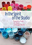 In the Spirit of the Studio, Second Edition : Learning from the Atelier of Reggio Emilia, Lella Gandini, Lynn Hill, Louise Cadwell, Charles Schwall, 0807756326