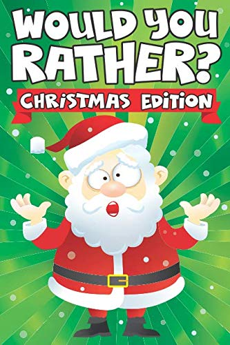 Would you Rather? Christmas Edition: A Fun Family Activity Book for Boys and Girls Ages 6, 7, 8, 9, 10, 11, and 12 Years…