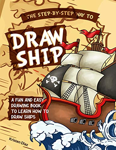 The Step-by-Step Way to Draw Ship: A Fun and Easy Drawing Book to Learn How to Draw Ships por Kristen Diaz
