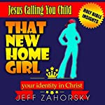 That New HomeGirl: Your Identity In Christ: Jesus Calling You Child: Holy Bible Insights Collection | Jeff Zahorsky