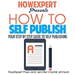 How to Self Publish |  HowExpert Press,Jennifer-Crystal Johnson