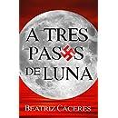 A TRES PASOS DE LUNA (Spanish Edition)