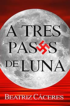 A TRES PASOS DE LUNA (Spanish Edition) by [Cáceres, Beatriz]
