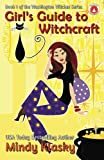 Girl's Guide to Witchcraft (Washington Witches (Magical Washington) series) (Volume 1)