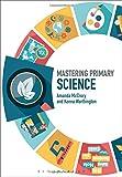 Mastering Primary Science (Mastering Primary Teaching)