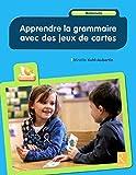 Apprendre la grammaire avec des jeux de cartes (+ CD-Rom)