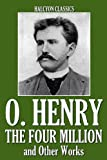The Four Million and Other Works by O. Henry (Unexpurgated Edition) (Halcyon Classics)