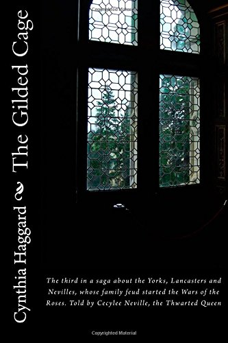 "The Gilded Cage: The third in a saga about the Yorks, Lancasters and Nevilles, whose family feud started the ""Cousin's W"