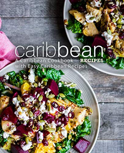 Caribbean Recipes: A Caribbean Cookbook with Easy Caribbean Recipes (2nd Edition) by BookSumo Press