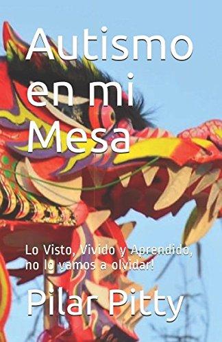 Download Autismo en mi Mesa: Lo Visto, Vivido y Aprendido, no lo vamos a olvidar! (Spanish Edition) pdf epub