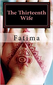 The Thirteenth Wife by Fatima (2013-07-18)