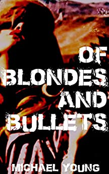 Of Blondes And Bullets by [Young, Michael]