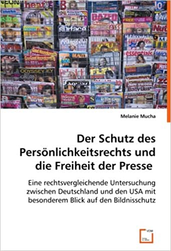 Der Schutz des Persönlichkeitsrechts und die Freiheit der Presse: Eine rechtsvergleichende Untersuchung zwischen Deutschland und den USA mit besonderem Blick auf den Bildnisschutz