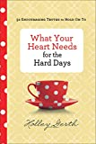 What Your Heart Needs for the Hard Days: 52 Encouraging Truths to Hold On To