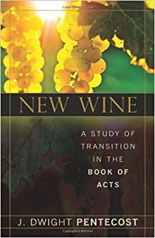 Book New Wine: A Study of Transition in the Book of Acts by J. Dwight Pentecost (2010-02-12)